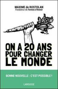 On a 20 ans pour changer le monde, Maxime de Rostolan